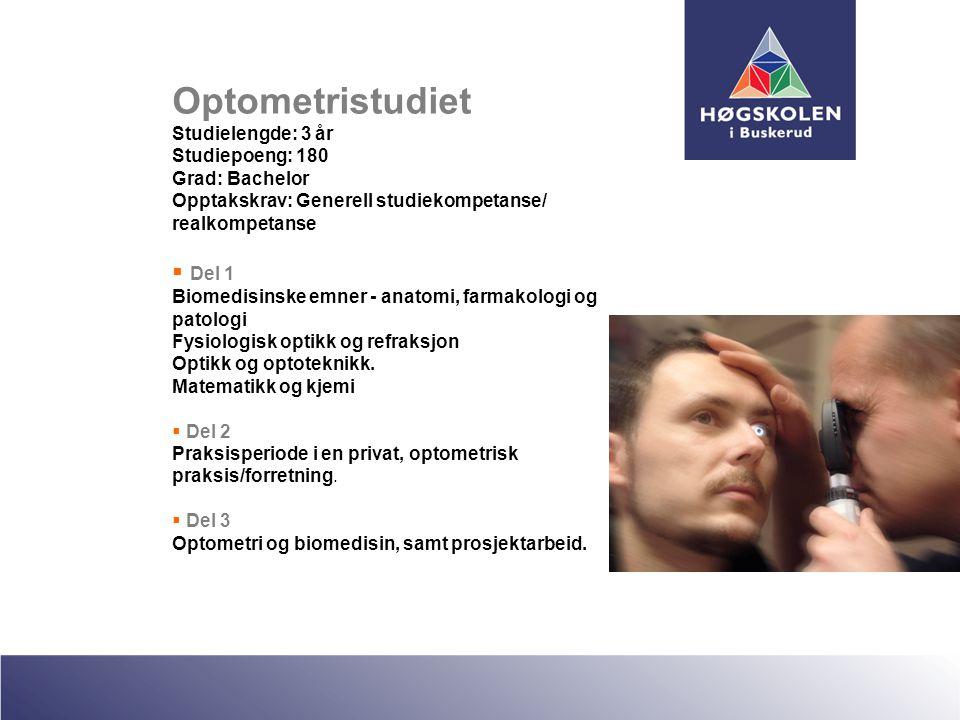 Optometristudiet Studielengde: 3 år Studiepoeng: 180 Grad: Bachelor Opptakskrav: Generell studiekompetanse/ realkompetanse  Del 1 Biomedisinske emner