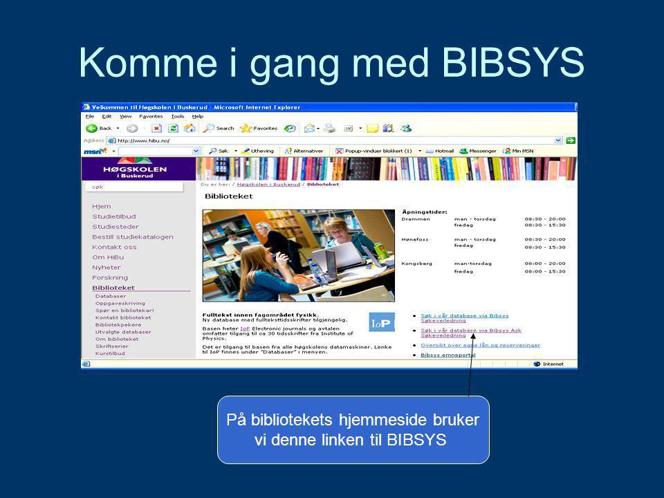 Komme i gang med BIBSYS På bibliotekets hjemmeside bruker vi denne linken til BIBSYS