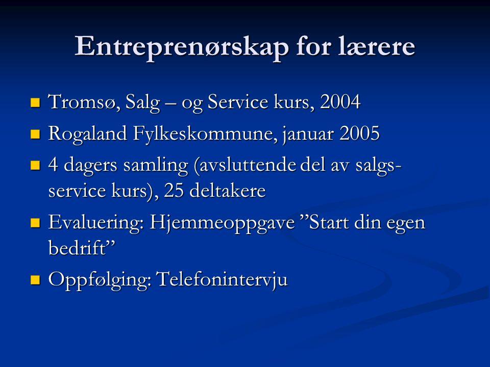 Entreprenørskap for lærere Tromsø, Salg – og Service kurs, 2004 Tromsø, Salg – og Service kurs, 2004 Rogaland Fylkeskommune, januar 2005 Rogaland Fylk