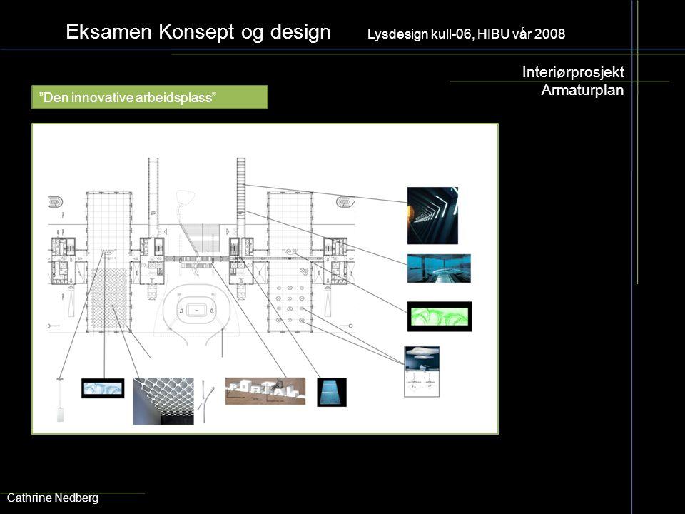 """Eksamen Konsept og design Lysdesign kull-06, HIBU vår 2008 Interiørprosjekt Armaturplan Cathrine Nedberg """"Den innovative arbeidsplass"""""""