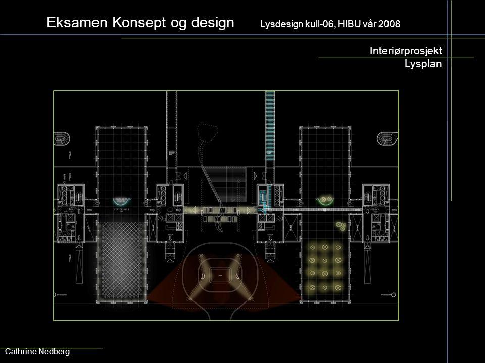 Eksamen Konsept og design Lysdesign kull-06, HIBU vår 2008 Interiørprosjekt Lysplan Cathrine Nedberg