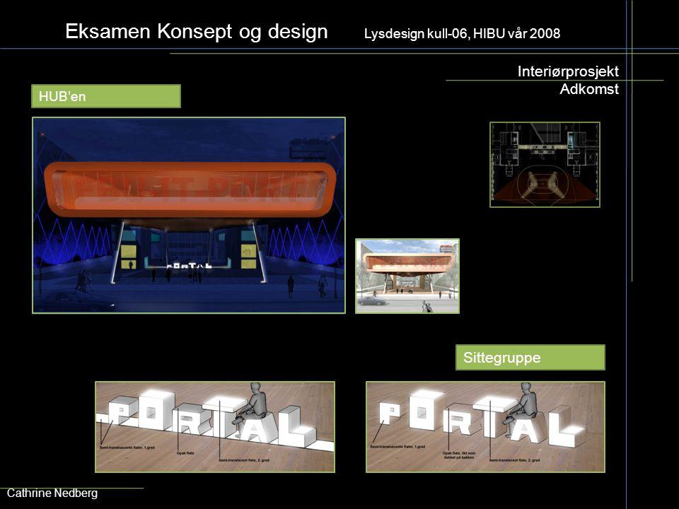 Eksamen Konsept og design Lysdesign kull-06, HIBU vår 2008 Interiørprosjekt Adkomst Cathrine Nedberg HUB'en Sittegruppe