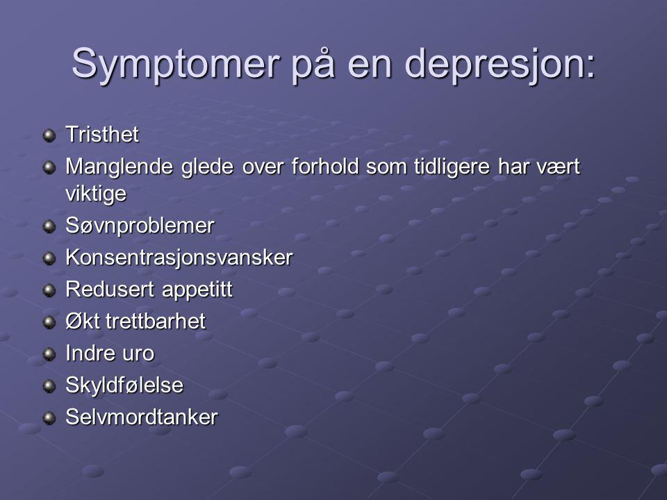 Symptomer på en depresjon: Tristhet Manglende glede over forhold som tidligere har vært viktige SøvnproblemerKonsentrasjonsvansker Redusert appetitt Ø