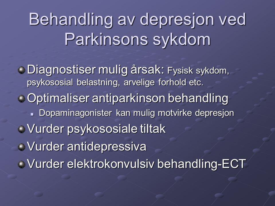 Behandling av depresjon ved Parkinsons sykdom Diagnostiser mulig årsak: Fysisk sykdom, psykososial belastning, arvelige forhold etc. Optimaliser antip