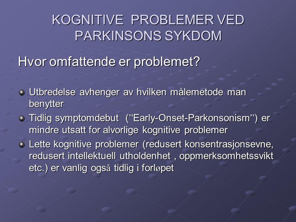 KOGNITIVE PROBLEMER VED PARKINSONS SYKDOM INNDELING:Oppmersomhetssvikt Minor Cognitive Impairment (MCI) Markerte kognitive problemer = Demens Hvis demens inntrer tidlig i sykdomsforløpet foreligger sannsynligvis en atypisk parkinsonisme