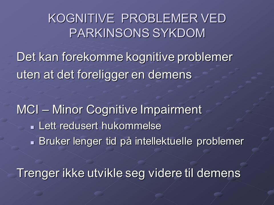 KOGNITIVE PROBLEMER VED PARKINSONS SYKDOM Det kan forekomme kognitive problemer uten at det foreligger en demens MCI – Minor Cognitive Impairment Lett