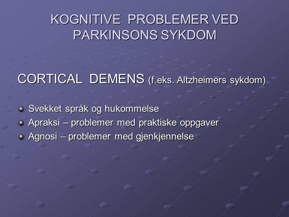 KOGNITIVE PROBLEMER VED PARKINSONS SYKDOM SUBCORTICAL DEMENS ( som ved PS) Generell treghet i tankeprosessene Problemer med abstrakt tenkning Problemer med å hente frem lagret informasjon Problemer med romoppfatning Apati