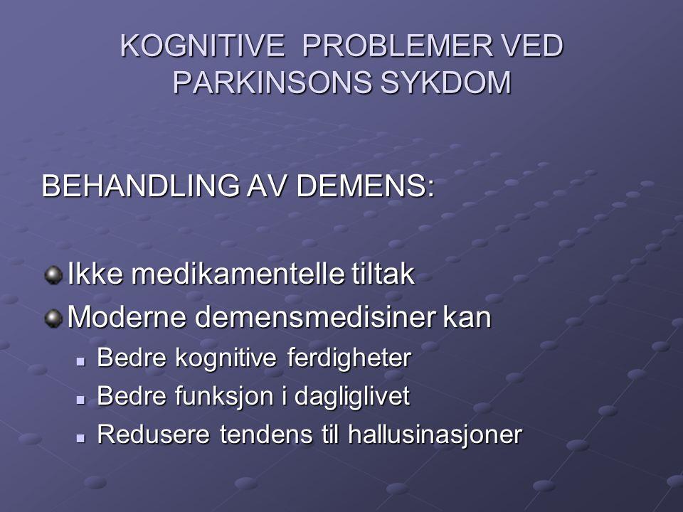 KOGNITIVE PROBLEMER VED PARKINSONS SYKDOM BEHANDLING AV DEMENS: Ikke medikamentelle tiltak Moderne demensmedisiner kan Bedre kognitive ferdigheter Bed