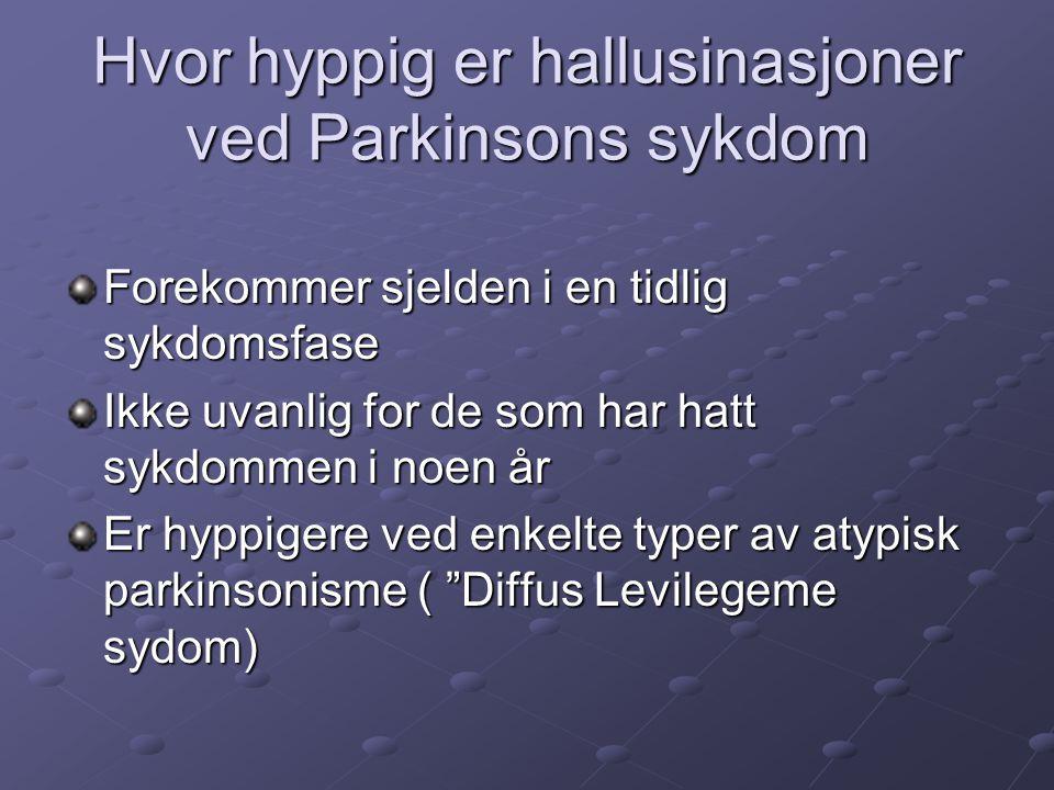 HALLUSINASJONER ved Parkinsons sykdom: Vanligvis visuelle (ser objekter som ikke er reelle) Ofte levende vesener, vanligvis mennesker Kan også være opplevelse av en skygge som følger etter eller går på siden av deg Vanligvis ikke skremmende Forstår ofte at opplevelsen ikke kan være riktig