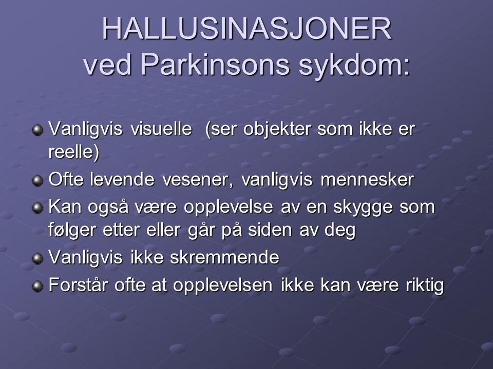 HALLUSINASJONER ved Parkinsons sykdom: BEHANDLING: Informasjon/kunnskap er ofte nok - trenger ikke behandles Informasjon/kunnskap er ofte nok - trenger ikke behandles Redusere på dopaminerg medikasjon Redusere på dopaminerg medikasjon I sjeldne tilfeller er det aktuelt å gi spesifikke medisiner ( gammeldagse medisiner mot hallusinasjoner må ikke brukes) I sjeldne tilfeller er det aktuelt å gi spesifikke medisiner ( gammeldagse medisiner mot hallusinasjoner må ikke brukes)