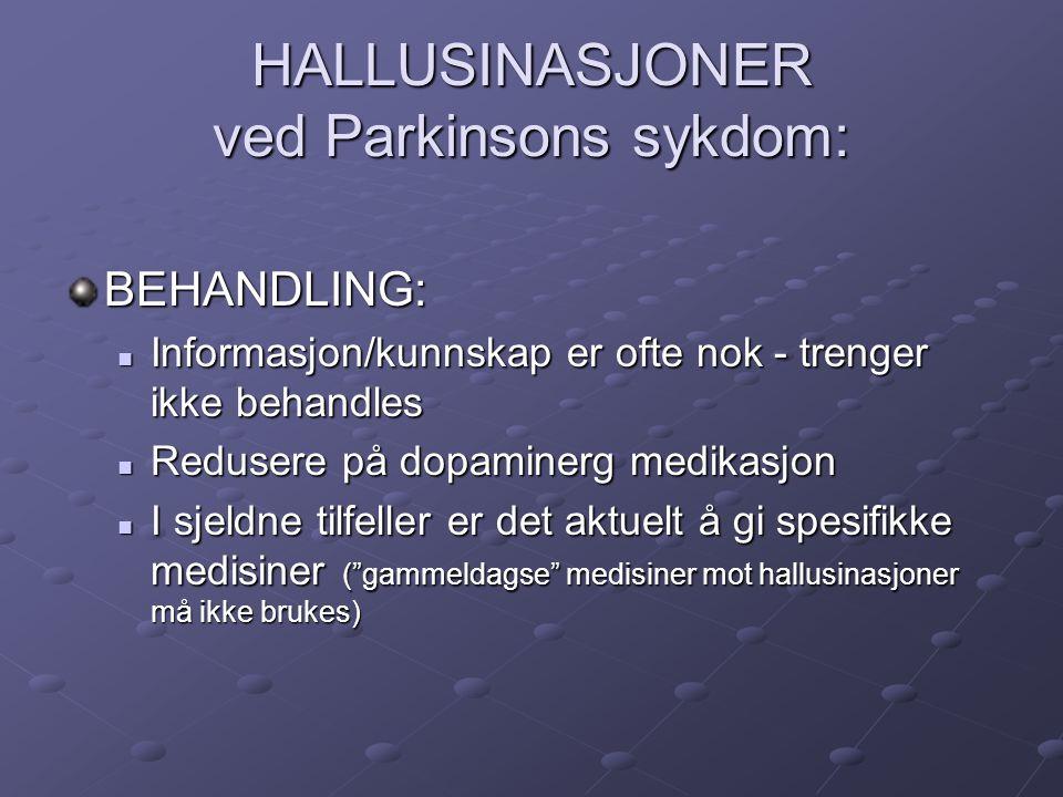 HALLUSINASJONER ved Parkinsons sykdom: BEHANDLING: Informasjon/kunnskap er ofte nok - trenger ikke behandles Informasjon/kunnskap er ofte nok - trenge