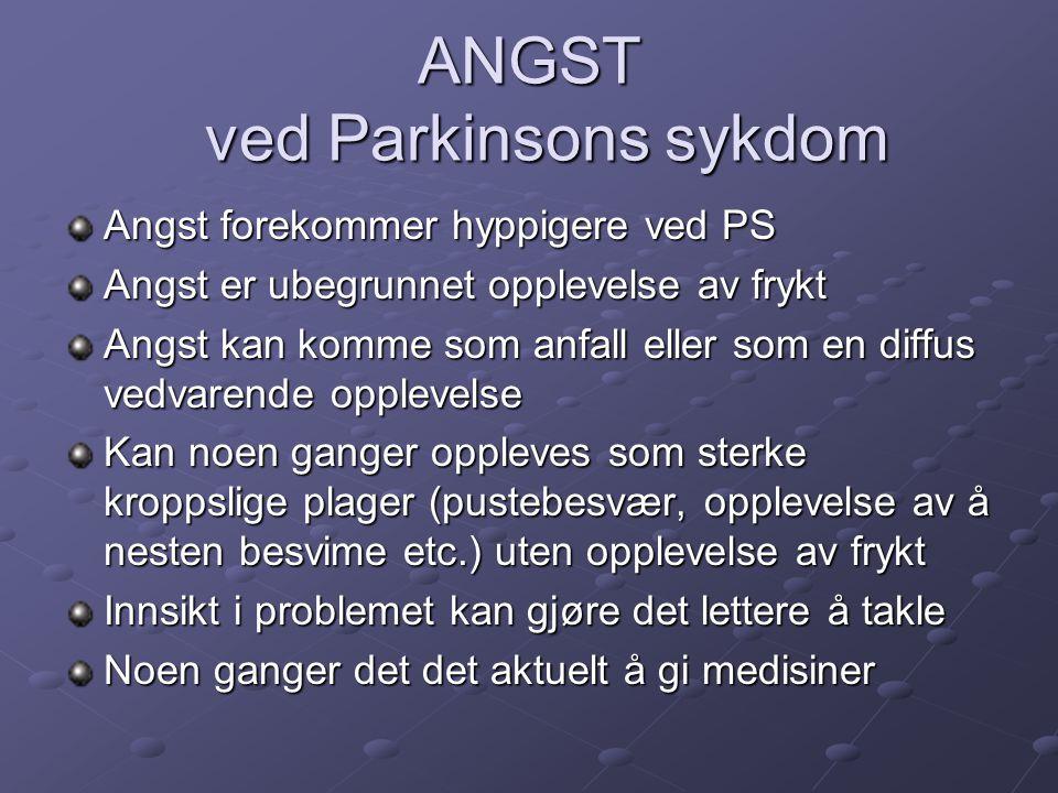 ANGST ved Parkinsons sykdom Angst forekommer hyppigere ved PS Angst er ubegrunnet opplevelse av frykt Angst kan komme som anfall eller som en diffus v