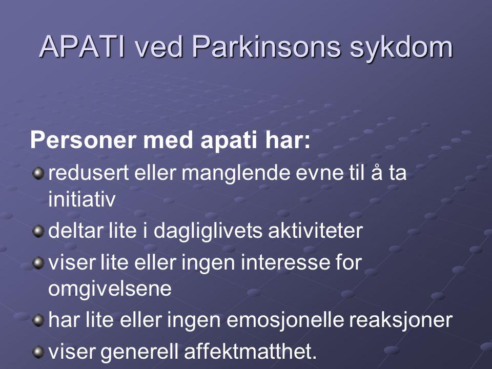 APATI ved Parkinsons sykdom Personer med apati har: redusert eller manglende evne til å ta initiativ deltar lite i dagliglivets aktiviteter viser lite