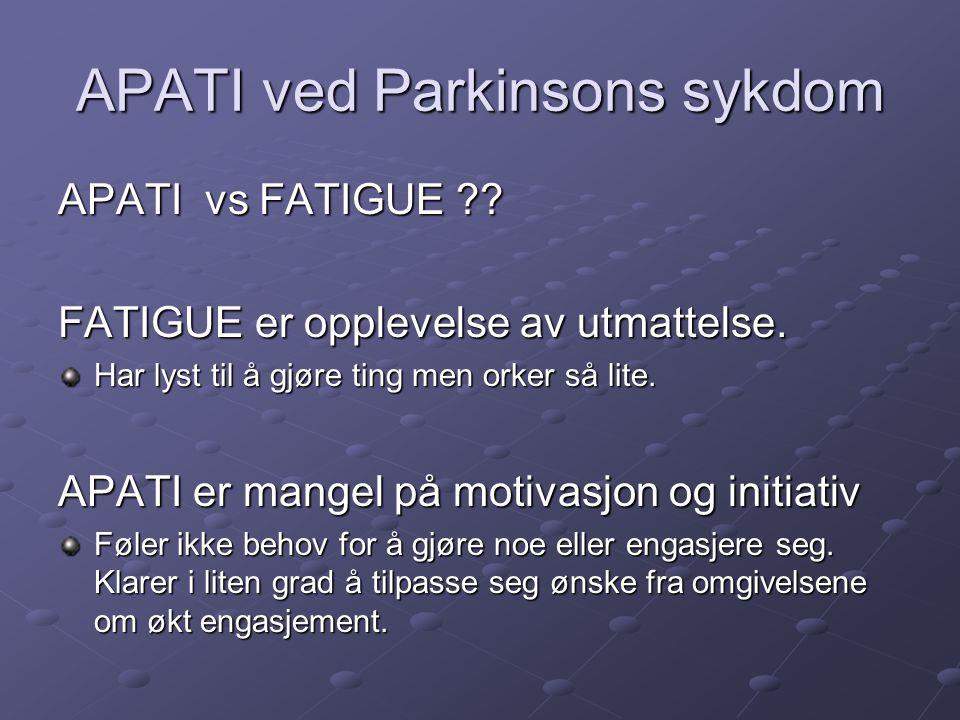 APATI ved Parkinsons sykdom APATI vs FATIGUE ?? FATIGUE er opplevelse av utmattelse. Har lyst til å gjøre ting men orker så lite. APATI er mangel på m