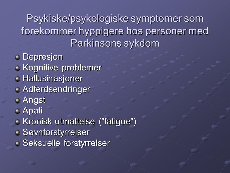 Årsaker til psykiske symptomer ved Parkinsons sykdom Tidligere (latent) psykisk lidelse Arv Psykiske symptomer Generell psykososial belastning Hjerneforandringer Medikamentell behandling Psykologisk reaksjon (på diagnose, symptomer, funksjonssvikt) Komorbiditet