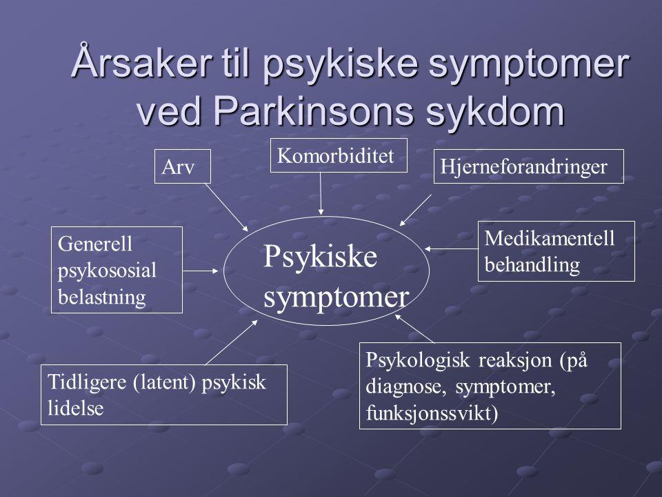 Årsaker til psykiske symptomer ved Parkinsons sykdom Tidligere (latent) psykisk lidelse Arv Psykiske symptomer Generell psykososial belastning Hjernef