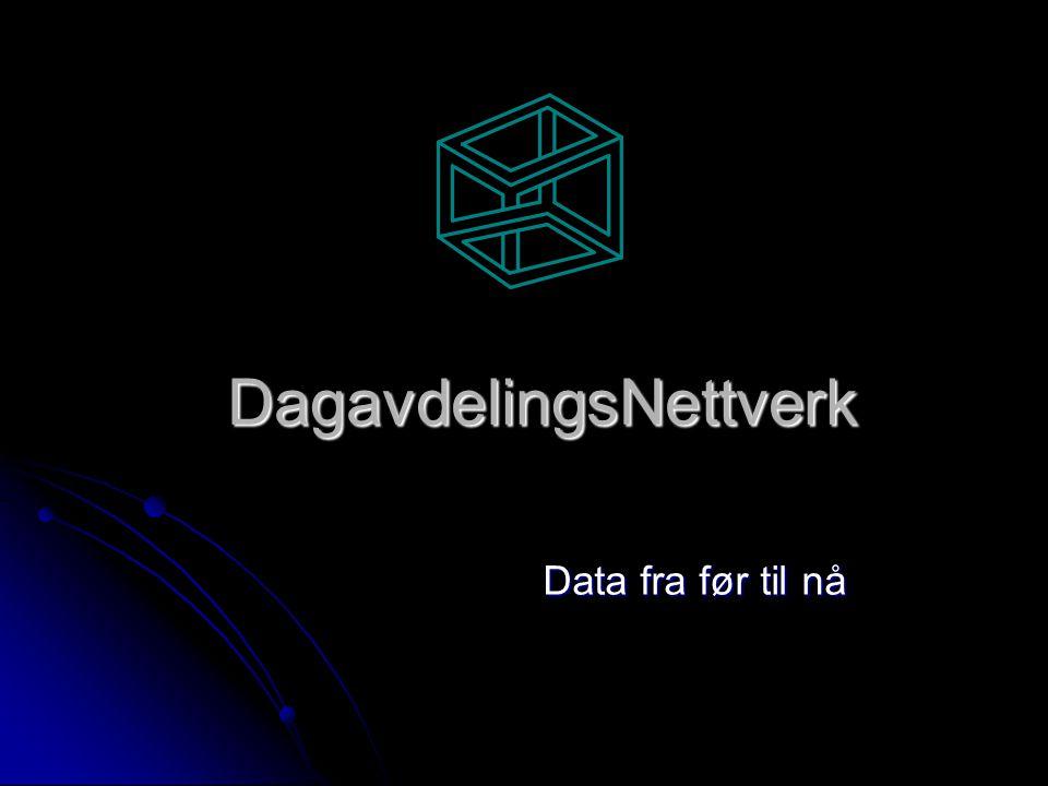 DagavdelingsNettverk Data fra før til nå