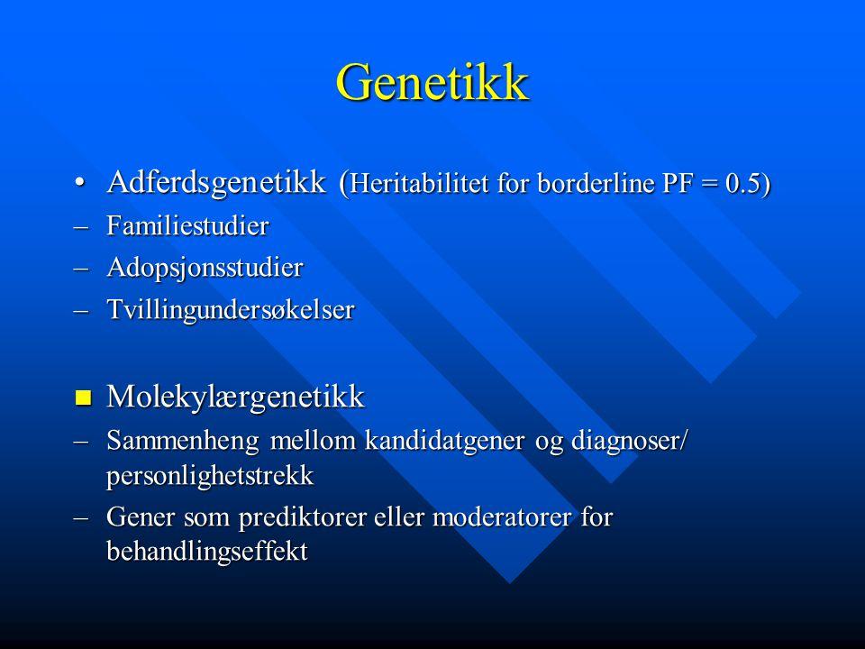Genetikk Adferdsgenetikk ( Heritabilitet for borderline PF = 0.5)Adferdsgenetikk ( Heritabilitet for borderline PF = 0.5) –Familiestudier –Adopsjonsst