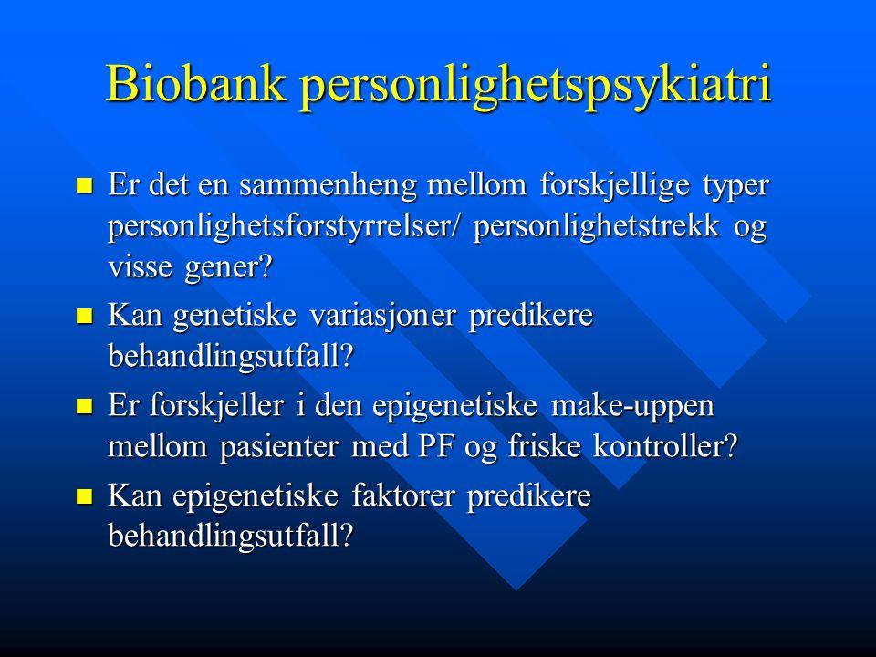 Biobank personlighetspsykiatri Er det en sammenheng mellom forskjellige typer personlighetsforstyrrelser/ personlighetstrekk og visse gener? Er det en
