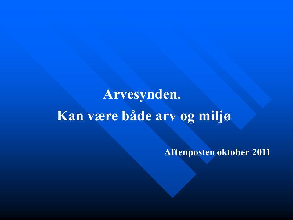 Arvesynden. Kan være både arv og miljø Aftenposten oktober 2011