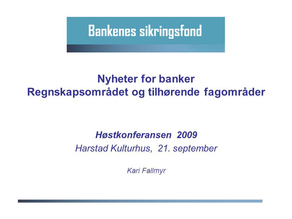 Nyheter for banker Regnskapsområdet og tilhørende fagområder Høstkonferansen 2009 Harstad Kulturhus, 21. september Kari Fallmyr