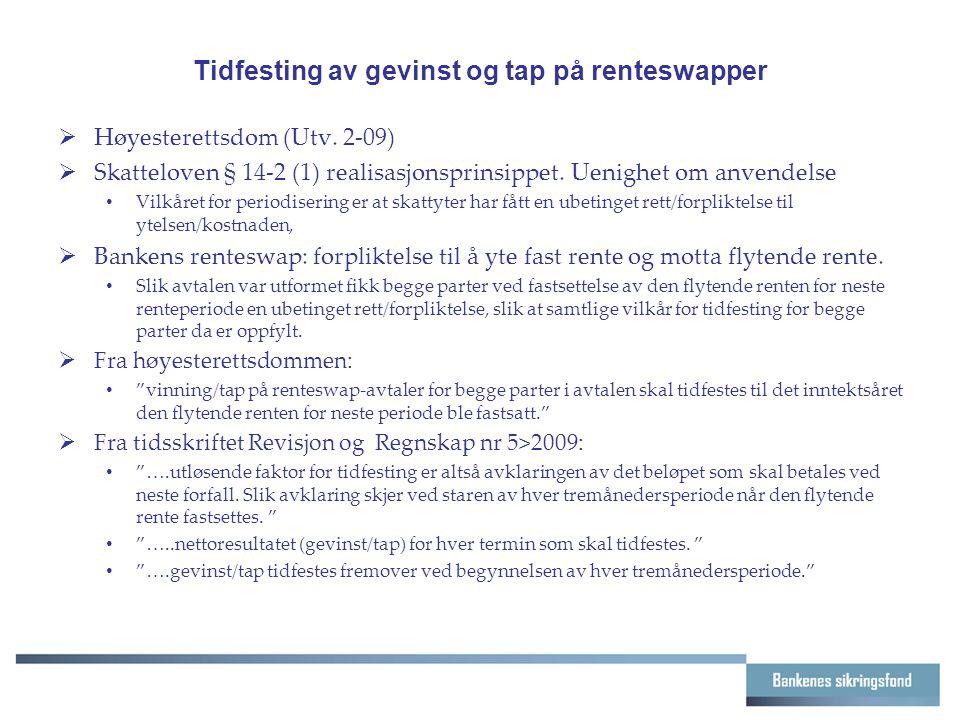Tidfesting av gevinst og tap på renteswapper  Høyesterettsdom (Utv. 2-09)  Skatteloven § 14-2 (1) realisasjonsprinsippet. Uenighet om anvendelse Vil