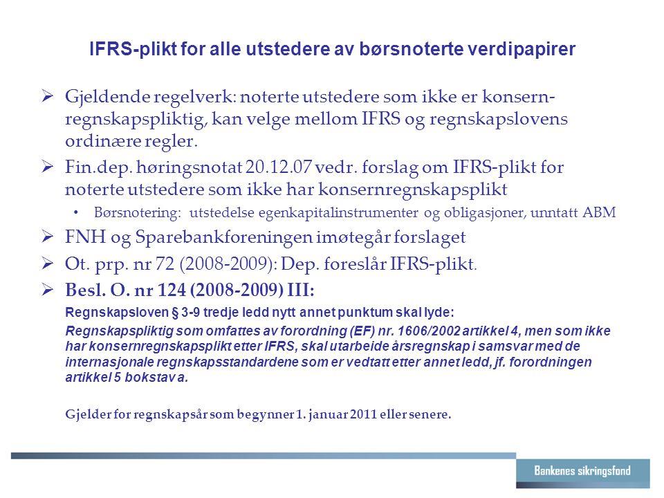IFRS-plikt for alle utstedere av børsnoterte verdipapirer  Gjeldende regelverk: noterte utstedere som ikke er konsern- regnskapspliktig, kan velge mellom IFRS og regnskapslovens ordinære regler.