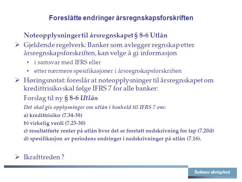 Foreslåtte endringer årsregnskapsforskriften Noteopplysninger til årsregnskapet § 8-6 Utlån  Gjeldende regelverk: Banker som avlegger regnskap etter
