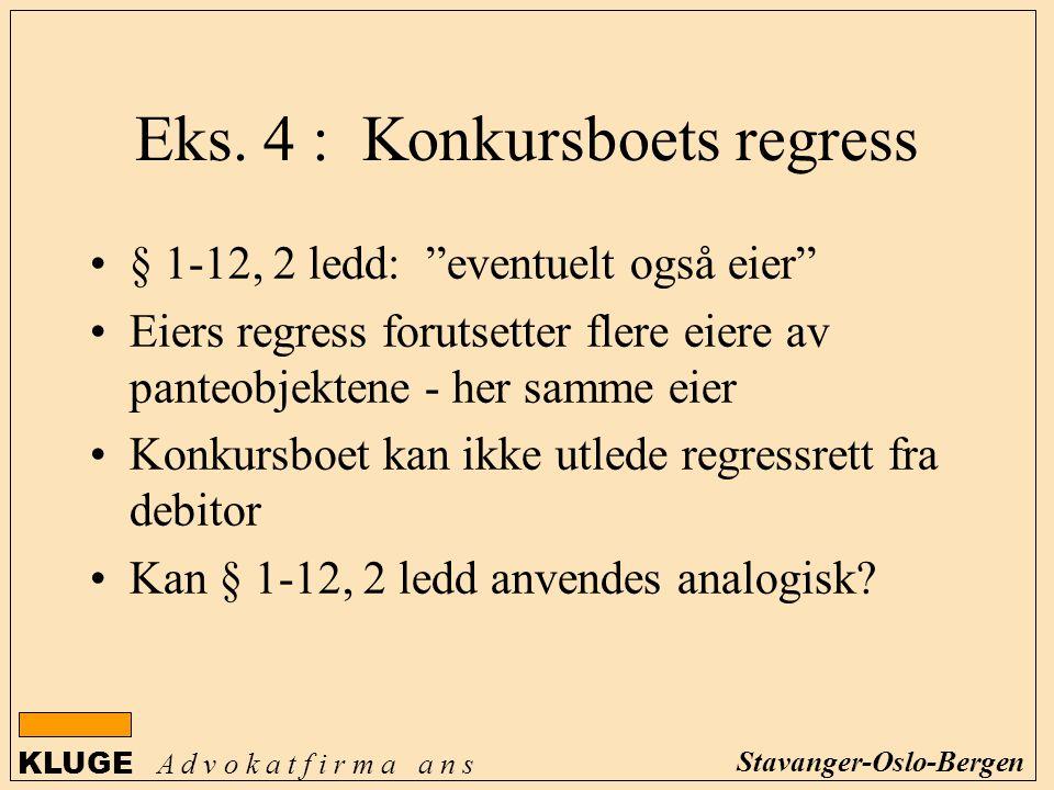 """KLUGE A d v o k a t f i r m a a n s Stavanger-Oslo-Bergen Eks. 4 : Konkursboets regress § 1-12, 2 ledd: """"eventuelt også eier"""" Eiers regress forutsette"""