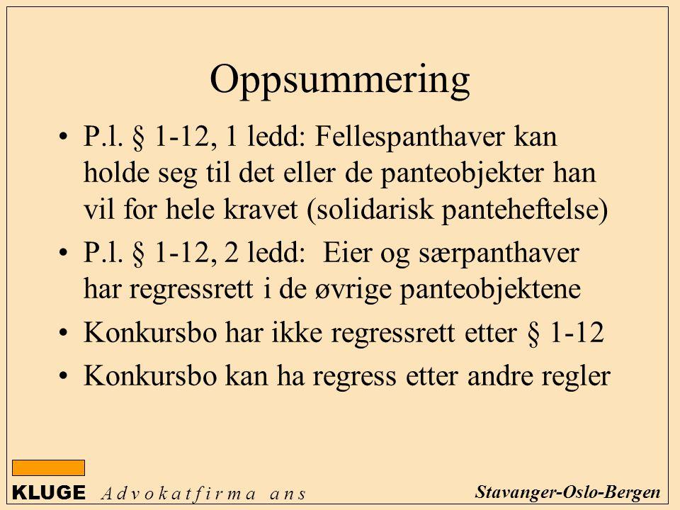 KLUGE A d v o k a t f i r m a a n s Stavanger-Oslo-Bergen Oppsummering P.l. § 1-12, 1 ledd: Fellespanthaver kan holde seg til det eller de panteobjekt