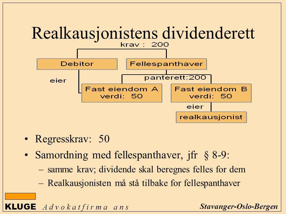 KLUGE A d v o k a t f i r m a a n s Stavanger-Oslo-Bergen Realkausjonistens dividenderett Regresskrav: 50 Samordning med fellespanthaver, jfr § 8-9: –