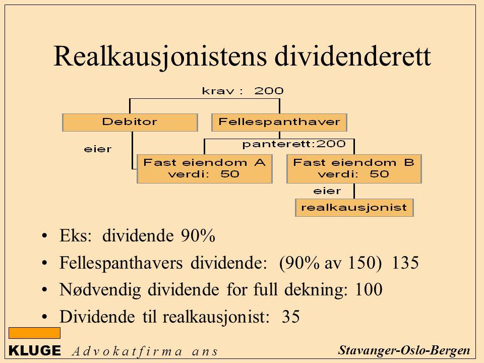 KLUGE A d v o k a t f i r m a a n s Stavanger-Oslo-Bergen Realkausjonistens dividenderett Eks: dividende 90% Fellespanthavers dividende: (90% av 150)