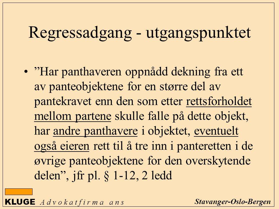 """KLUGE A d v o k a t f i r m a a n s Stavanger-Oslo-Bergen Regressadgang - utgangspunktet """"Har panthaveren oppnådd dekning fra ett av panteobjektene fo"""