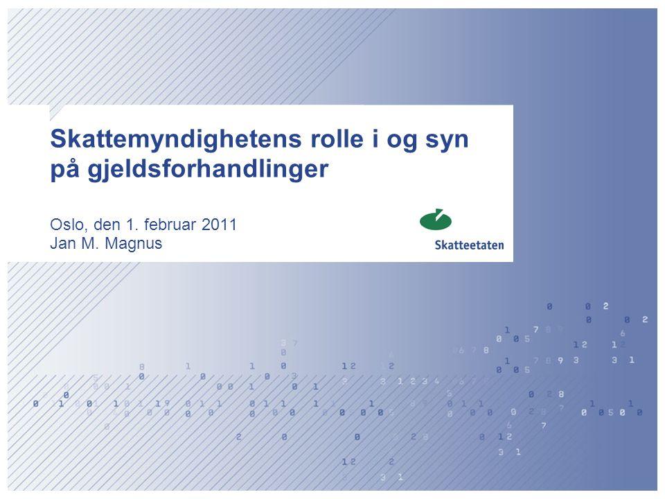 Skattemyndighetens rolle i og syn på gjeldsforhandlinger Oslo, den 1. februar 2011 Jan M. Magnus