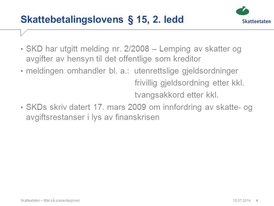 15.07.2014Skatteetaten – tittel på presentasjonen4 Skattebetalingslovens § 15, 2. ledd SKD har utgitt melding nr. 2/2008 – Lemping av skatter og avgif