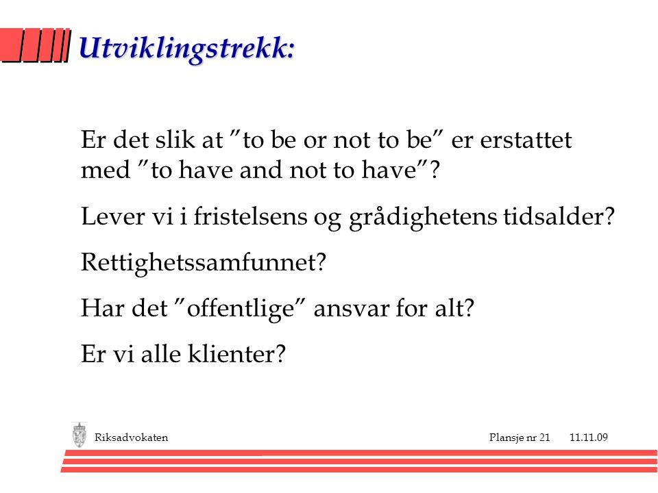"""Plansje nr 21 11.11.09Riksadvokaten Utviklingstrekk: Er det slik at """"to be or not to be"""" er erstattet med """"to have and not to have""""? Lever vi i friste"""