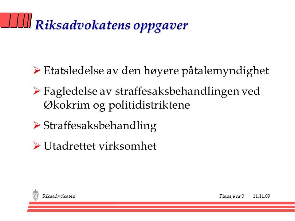 Plansje nr 3 11.11.09Riksadvokaten Riksadvokatens oppgaver  Etatsledelse av den høyere påtalemyndighet  Fagledelse av straffesaksbehandlingen ved Øk