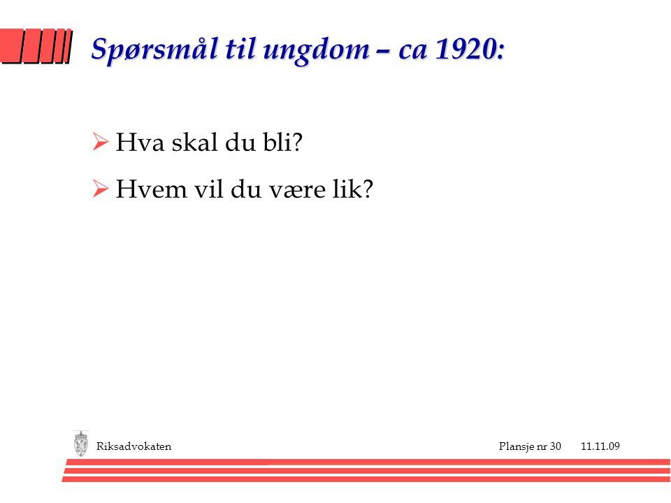 Plansje nr 30 11.11.09Riksadvokaten Spørsmål til ungdom – ca 1920:  Hva skal du bli?  Hvem vil du være lik?