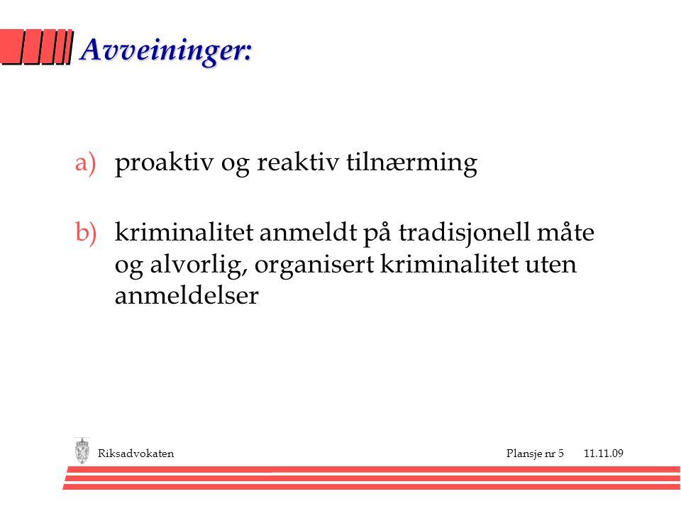Plansje nr 5 11.11.09Riksadvokaten Avveininger: a)proaktiv og reaktiv tilnærming b)kriminalitet anmeldt på tradisjonell måte og alvorlig, organisert kriminalitet uten anmeldelser