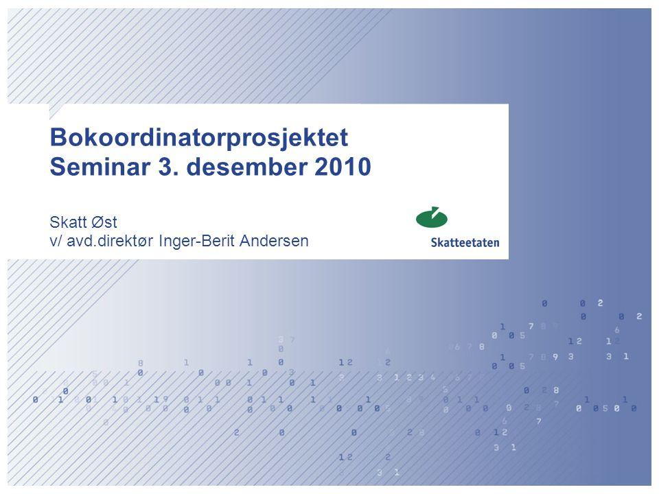 Bokoordinatorprosjektet Seminar 3. desember 2010 Skatt Øst v/ avd.direktør Inger-Berit Andersen