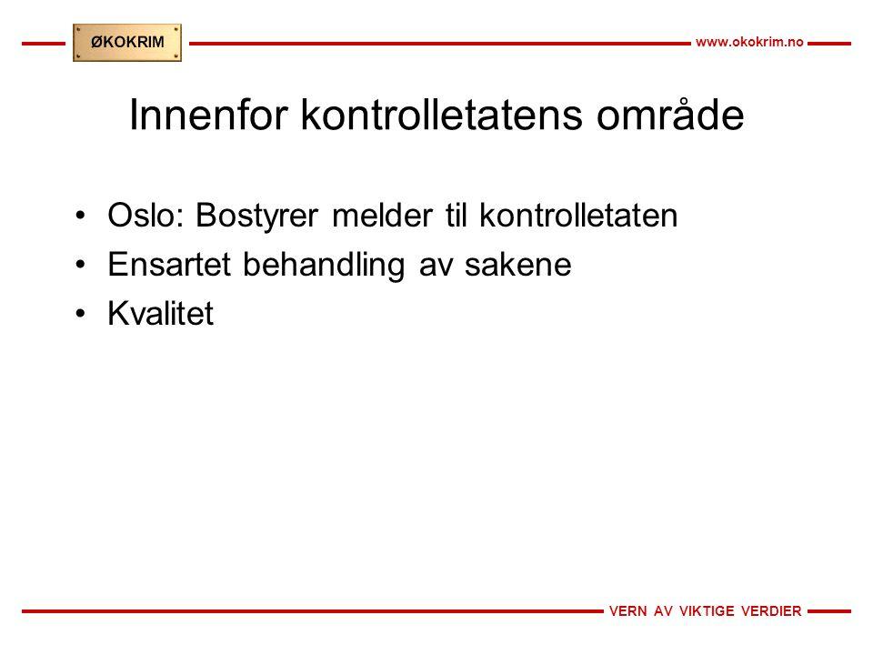 VERN AV VIKTIGE VERDIER www.okokrim.no Innenfor kontrolletatens område Oslo: Bostyrer melder til kontrolletaten Ensartet behandling av sakene Kvalitet