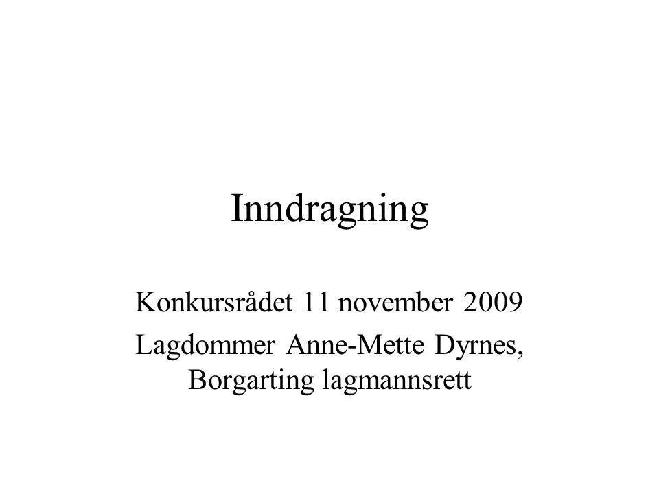 Inndragning Konkursrådet 11 november 2009 Lagdommer Anne-Mette Dyrnes, Borgarting lagmannsrett