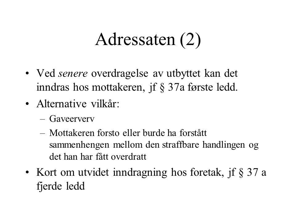 Adressaten (2) Ved senere overdragelse av utbyttet kan det inndras hos mottakeren, jf § 37a første ledd. Alternative vilkår: –Gaveerverv –Mottakeren f