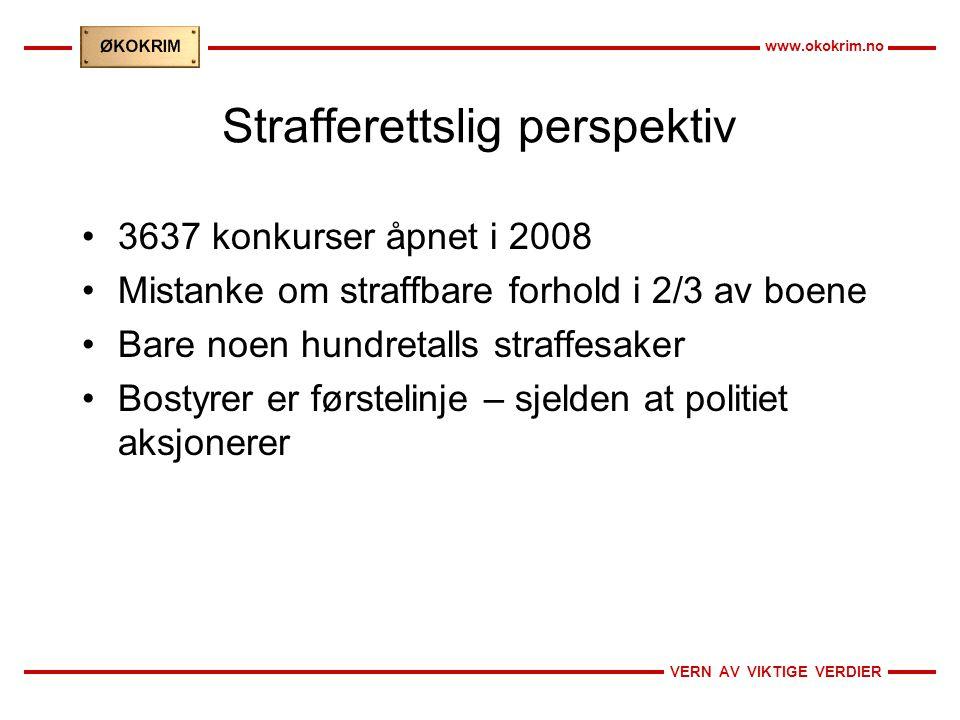VERN AV VIKTIGE VERDIER www.okokrim.no Strafferettslig perspektiv 3637 konkurser åpnet i 2008 Mistanke om straffbare forhold i 2/3 av boene Bare noen