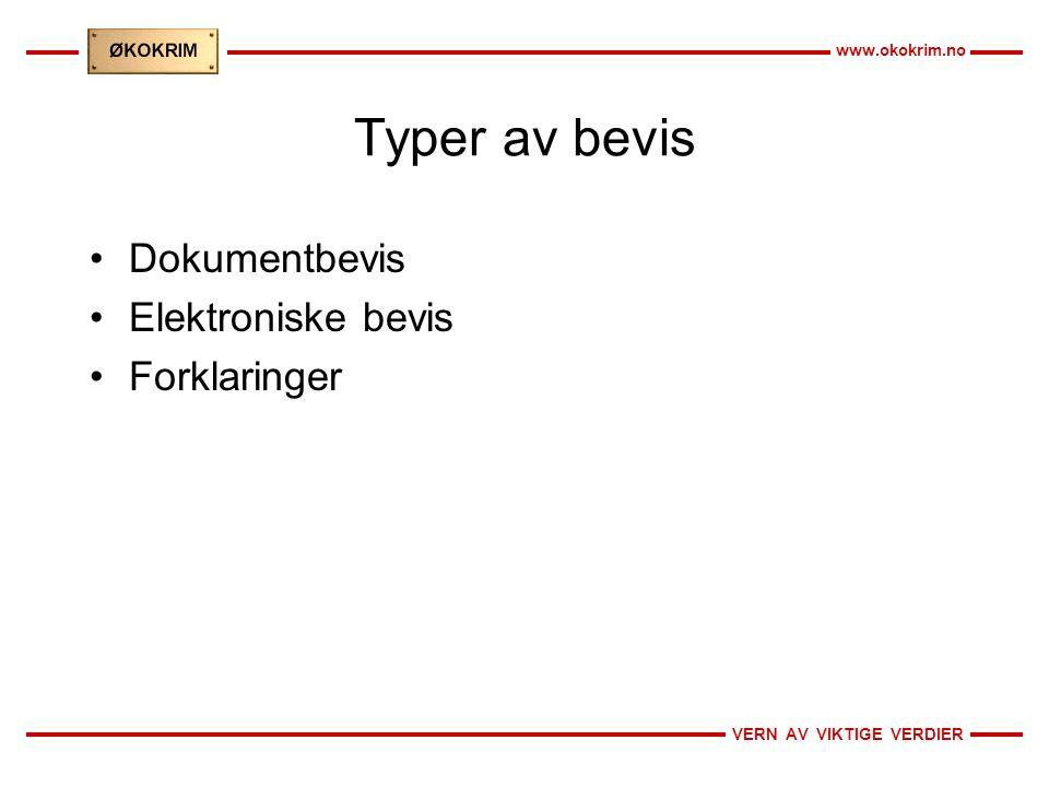 VERN AV VIKTIGE VERDIER www.okokrim.no Typer av bevis Dokumentbevis Elektroniske bevis Forklaringer
