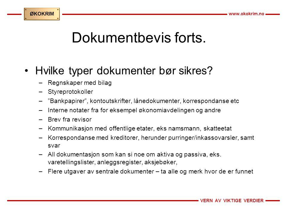 """VERN AV VIKTIGE VERDIER www.okokrim.no Dokumentbevis forts. Hvilke typer dokumenter bør sikres? –Regnskaper med bilag –Styreprotokoller –""""Bankpapirer"""""""