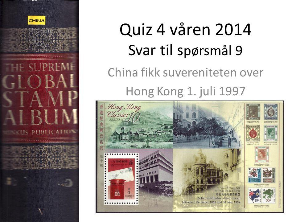 Quiz 4 våren 2014 Svar til s pørsmål 9 China fikk suvereniteten over Hong Kong 1. juli 1997
