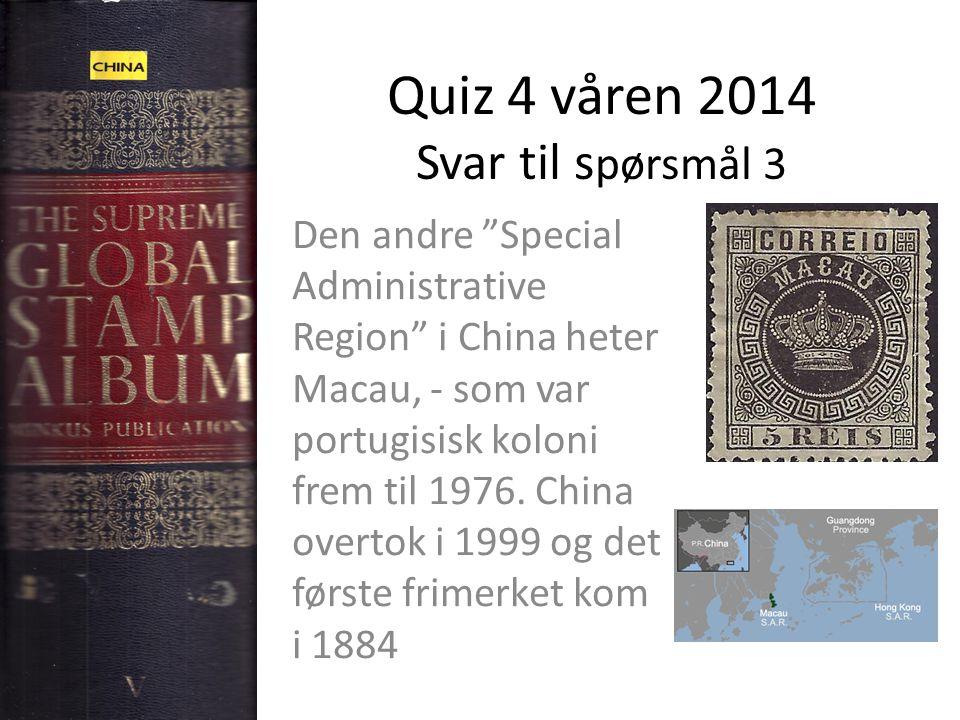 Quiz 4 våren 2014 Svar til s pørsmål 3 Den andre Special Administrative Region i China heter Macau, - som var portugisisk koloni frem til 1976.