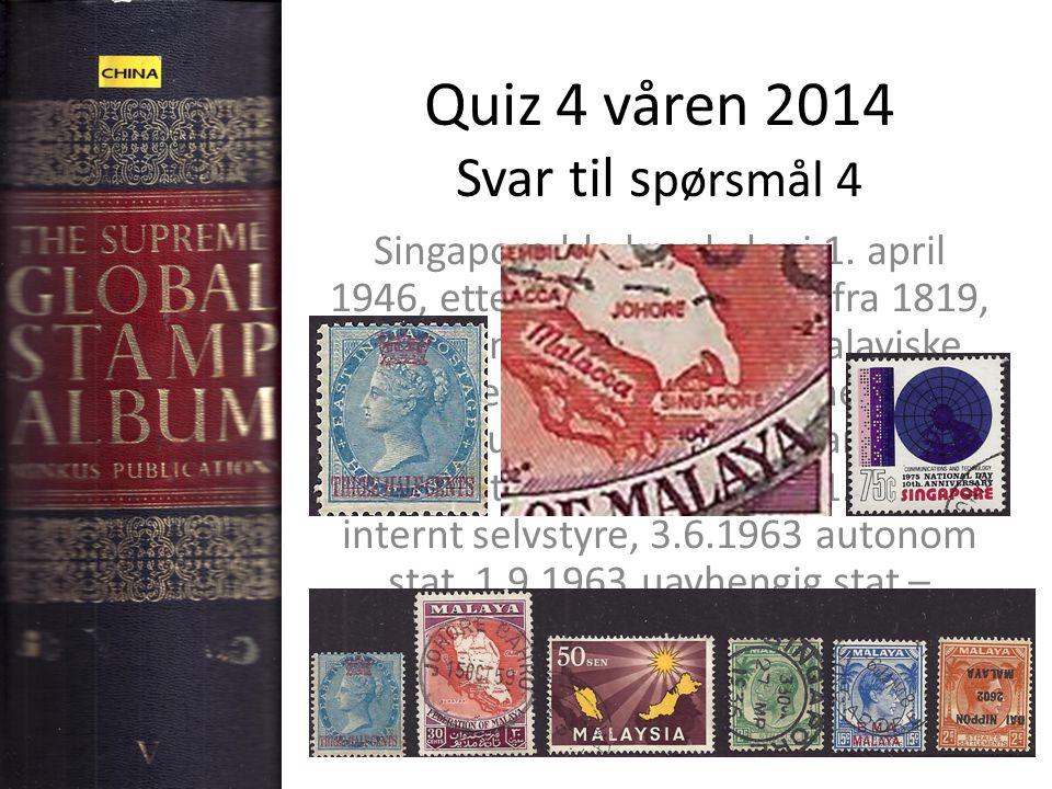 Quiz 4 våren 2014 Svar til s pørsmål 4 Singapore ble kronkoloni 1.