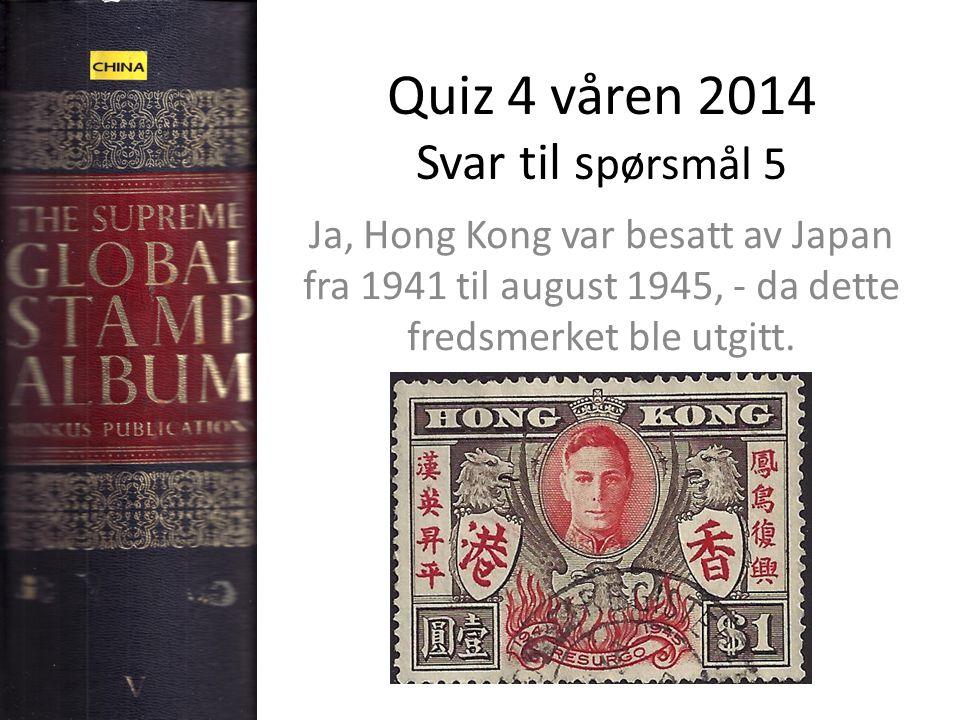 Quiz 4 våren 2014 Svar til s pørsmål 5 Ja, Hong Kong var besatt av Japan fra 1941 til august 1945, - da dette fredsmerket ble utgitt.